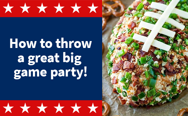 Host the big game party of a lifetime!